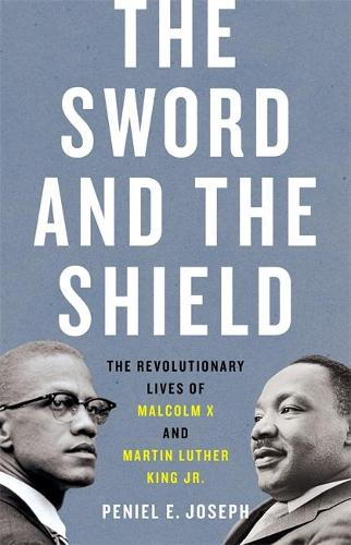 The Sword and the Shield: The Revolutionary Lives of Malcolm X and Martin Luther King Jr. (Hardback)
