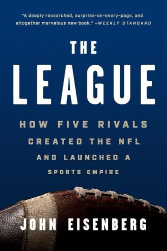 The League: How Five Rivals Created the NFL and Launched a Sports Empire (Paperback)