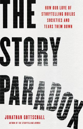 The Story Paradox: How Our Love of Storytelling Builds Societies and Tears them Down (Hardback)