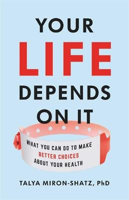 Your Life Depends on It: What You Can Do to Make Better Choices About Your Health (Hardback)