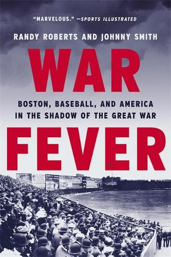 War Fever: Boston, Baseball, and America in the Shadow of the Great War (Paperback)