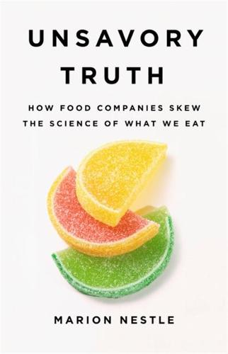 Unsavory Truth: How Food Companies Skew the Science of What We Eat (Hardback)