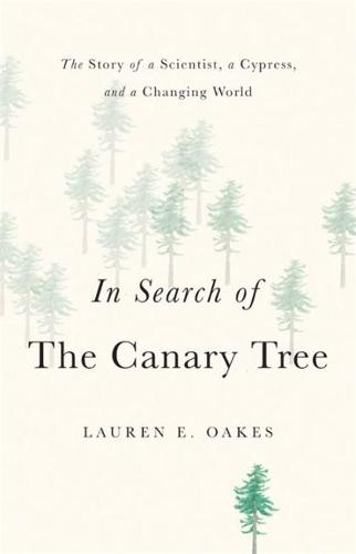 In Search of the Canary Tree: The Story of a Scientist, a Cypress, and a Changing World (Hardback)
