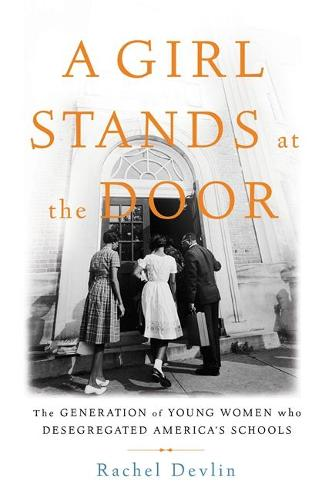 A Girl Stands at the Door: The Generation of Young Women Who Desegregated America's Schools (Hardback)