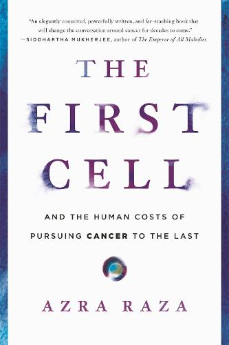 The First Cell: And the Human Costs of Pursuing Cancer to the Last (Paperback)