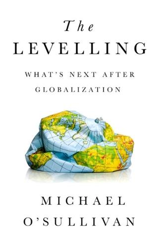 The Levelling: What's Next After Globalization (Hardback)