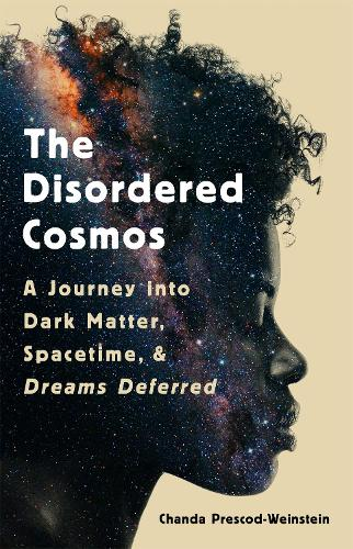 The Disordered Cosmos: A Journey into Dark Matter, Spacetime, and Dreams Deferred (Hardback)