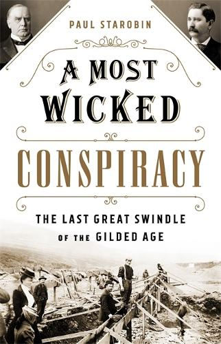 A Most Wicked Conspiracy: The Last Great Swindle of the Gilded Age (Hardback)