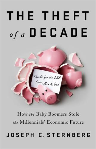 The Theft of a Decade: How the Baby Boomers Stole the Millennials' Economic Future (Hardback)