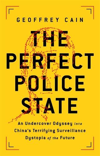 The Perfect Police State: An Undercover Odyssey into China's Terrifying Surveillance Dystopia of the Future (Hardback)