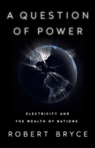 A Question of Power: Electricity and the Wealth of Nations (Paperback)