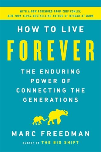 How to Live Forever: The Enduring Power of Connecting the Generations (Paperback)