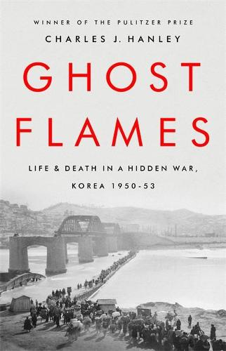 Ghost Flames: Life and Death in a Hidden War, Korea 1950-1953 (Paperback)