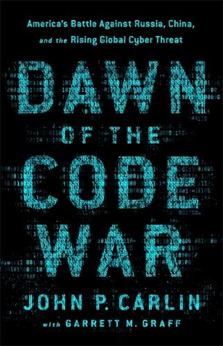 Dawn of the Code War: America's Battle Against Russia, China, and the Rising Global Cyber Threat (Paperback)