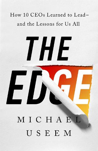 The Edge: How Ten CEOs Learned to Lead--And the Lessons for Us All (Hardback)