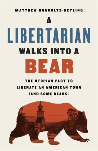 A Libertarian Walks Into a Bear: The Utopian Plot to Liberate an American Town (And Some Bears) (Paperback)
