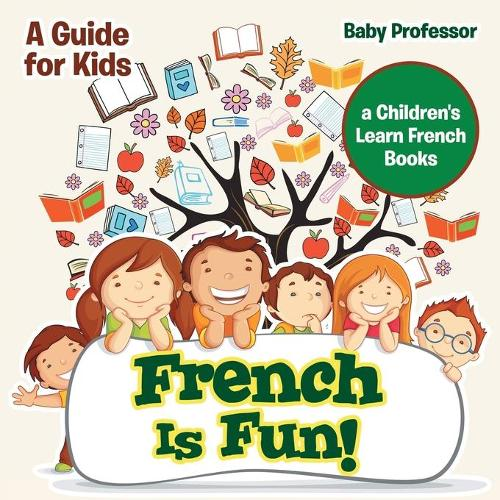 French Is Fun! a Guide for Kids a Children's Learn French Books (Paperback)