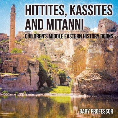 Hittites, Kassites and Mitanni Children's Middle Eastern History Books (Paperback)