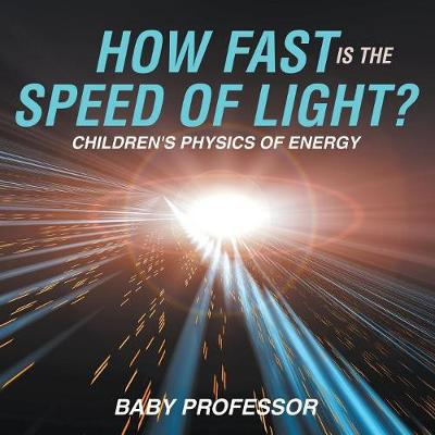 How Fast Is the Speed of Light? Children's Physics of Energy (Paperback)