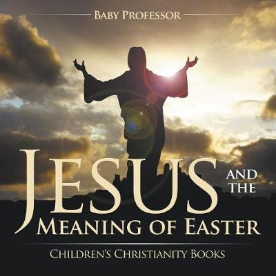Jesus and the Meaning of Easter Children's Christianity Books (Paperback)