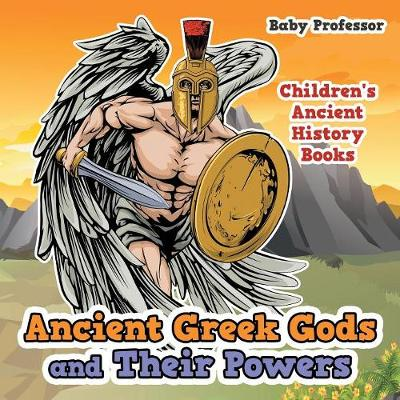 Ancient Greek Gods and Their Powers-Children's Ancient History Books (Paperback)