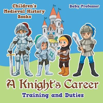 A Knight's Career: Training and Duties- Children's Medieval History Books (Paperback)