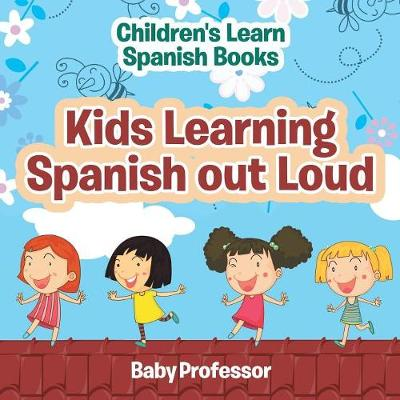 Kids Learning Spanish Out Loud Children's Learn Spanish Books (Paperback)