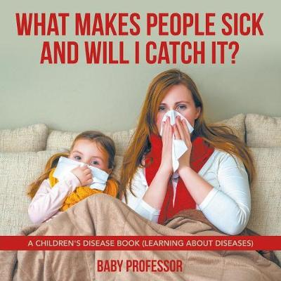 What Makes People Sick and Will I Catch It? a Children's Disease Book (Learning about Diseases) (Paperback)