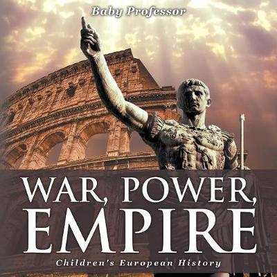 War, Power, Empire - Children's European History (Paperback)