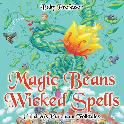 Magic Beans and Wicked Spells Children's European Folktales (Paperback)