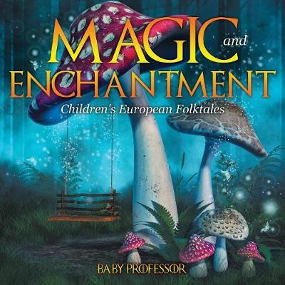 Magic and Enchantment Children's European Folktales (Paperback)