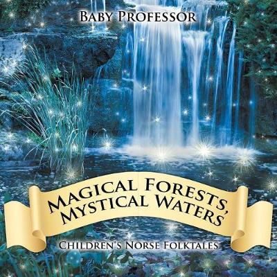Magical Forests, Mystical Waters Children's Norse Folktales (Paperback)