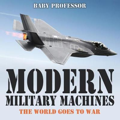 Modern Military Machines: The World Goes to War (Paperback)