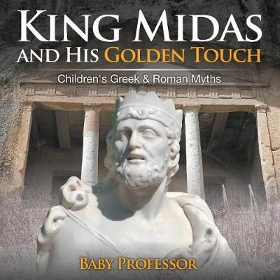 King Midas and His Golden Touch-Children's Greek & Roman Myths (Paperback)