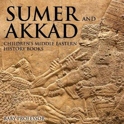 Sumer and Akkad Children's Middle Eastern History Books (Paperback)