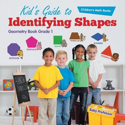 Kid's Guide to Identifying Shapes - Geometry Book Grade 1 Children's Math Books (Paperback)