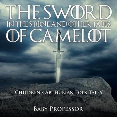 The Sword in the Stone and Other Tales of Camelot Children's Arthurian Folk Tales (Paperback)
