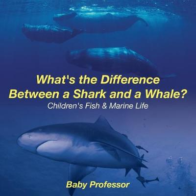 What's the Difference Between a Shark and a Whale? Children's Fish & Marine Life (Paperback)