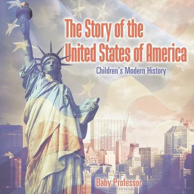 The Story of the United States of America Children's Modern History (Paperback)