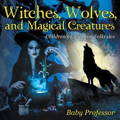 Witches, Wolves, and Magical Creatures Children's European Folktales (Paperback)