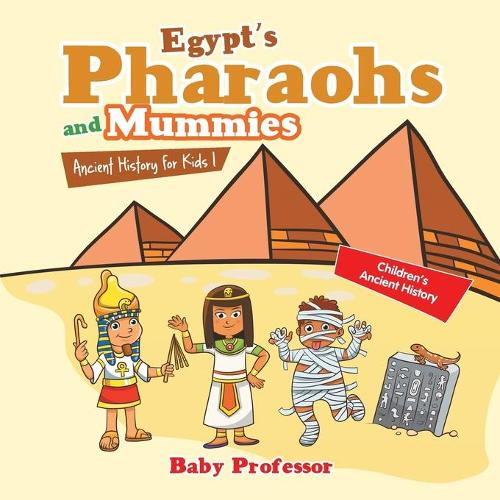 Egypt's Pharaohs and Mummies Ancient History for Kids Children's Ancient History (Paperback)