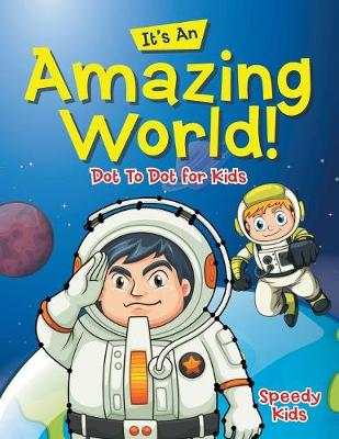 Its an Amazing World! Dot to Dot for Kids (Paperback)