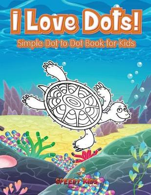 I Love Dots! Simple Dot to Dot Book for Kids (Paperback)