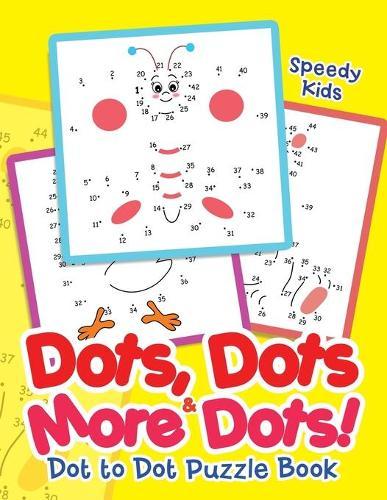 Dots, Dots & More Dots! Dot to Dot Puzzle Book (Paperback)