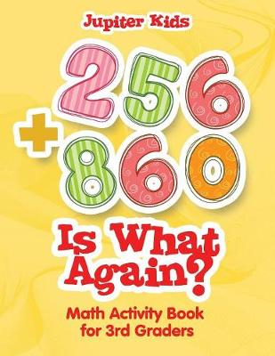 256 + 860 Is What Again?: Math Activity Book for 3rd Graders (Paperback)