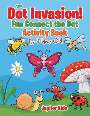 The Dot Invasion!: Fun Connect the Dot Activity Book for 4 Year Old (Paperback)
