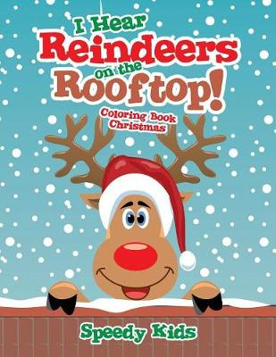 I Hear Reindeers on the Rooftop!: Coloring Book Christmas (Paperback)