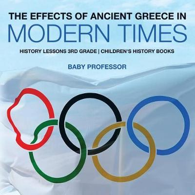The Effects of Ancient Greece in Modern Times - History Lessons 3rd Grade Children's History Books (Paperback)