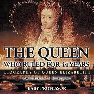 The Queen Who Ruled for 44 Years - Biography of Queen Elizabeth 1 - Children's Biography Books (Paperback)