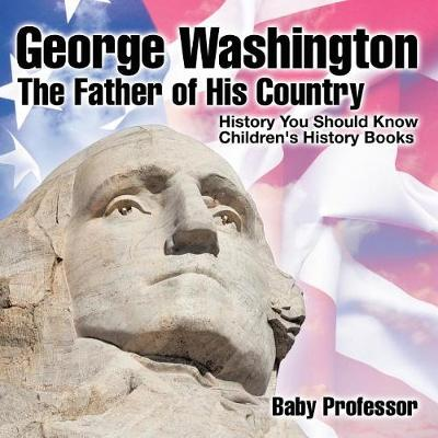 George Washington: The Father of His Country - History You Should Know Children's History Books (Paperback)